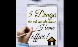 5 Dinge, die ich an dir hasse, Homeoffice!